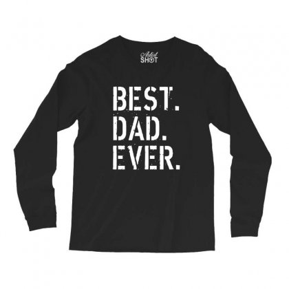 Best. Dad. Ever Long Sleeve Shirts Designed By Alan