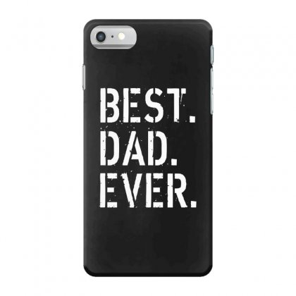 Best. Dad. Ever Iphone 7 Case Designed By Alan