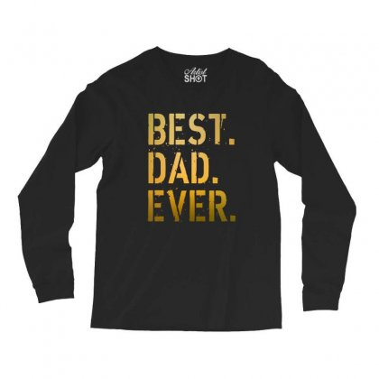 Best Dad Ever Long Sleeve Shirts Designed By Alan