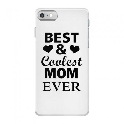 Best And Coolest Mom Ever Iphone 7 Case Designed By Alan
