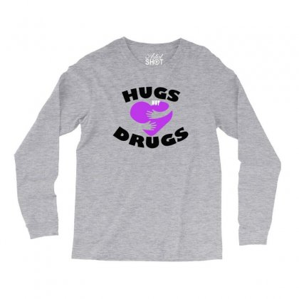 Hugs Not Drugs Long Sleeve Shirts Designed By Alan