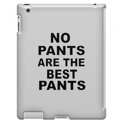 No Pants Are The Best Pants Ipad 3 And 4 Case Designed By Alan