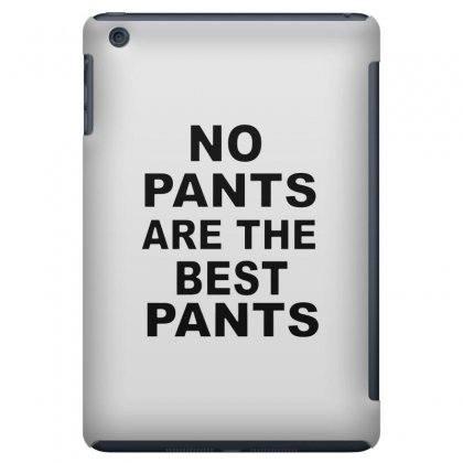 No Pants Are The Best Pants Ipad Mini Case Designed By Alan