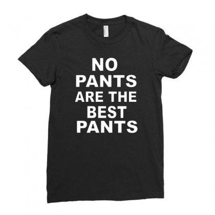 No Pants Are The Best Pants Ladies Fitted T-shirt Designed By Alan