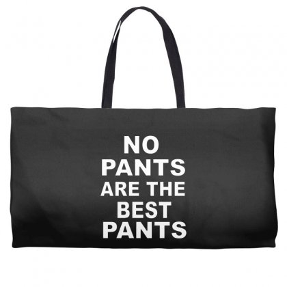 No Pants Are The Best Pants Weekender Totes Designed By Alan