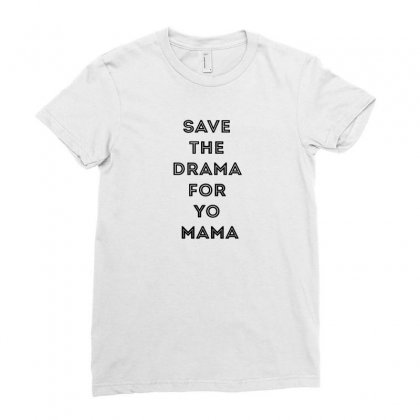 Save The Drama For Your Mama Ladies Fitted T-shirt Designed By Willo
