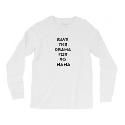 Save The Drama For Your Mama Long Sleeve Shirts Designed By Willo
