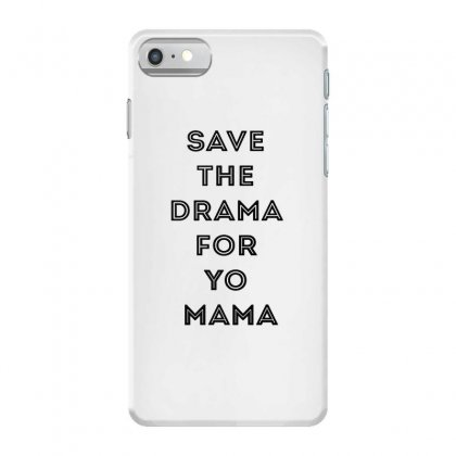 Save The Drama For Your Mama Iphone 7 Case Designed By Willo