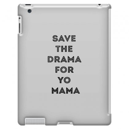 Save The Drama For Your Mama Ipad 3 And 4 Case Designed By Willo