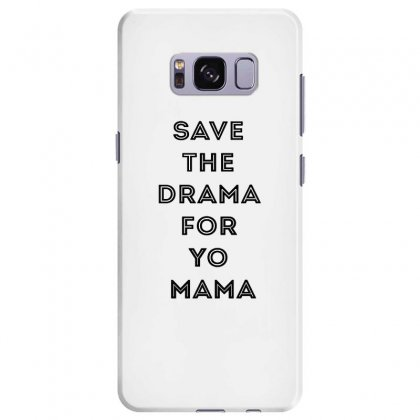 Save The Drama For Your Mama Samsung Galaxy S8 Plus Case Designed By Willo