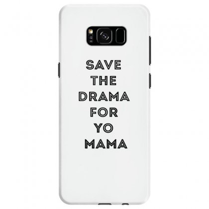 Save The Drama For Your Mama Samsung Galaxy S8 Case Designed By Willo