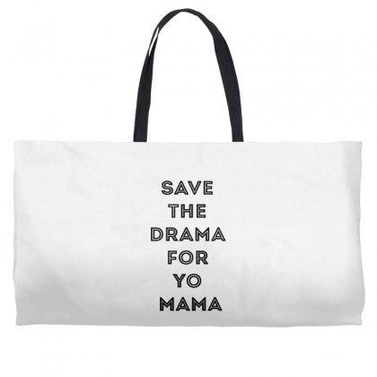 Save The Drama For Your Mama Weekender Totes Designed By Willo