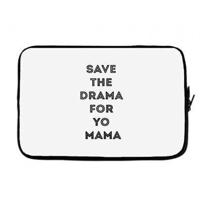 Save The Drama For Your Mama Laptop Sleeve Designed By Willo