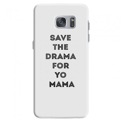 Save The Drama For Your Mama Samsung Galaxy S7 Case Designed By Willo