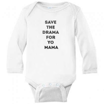 Save The Drama For Your Mama Long Sleeve Baby Bodysuit Designed By Willo