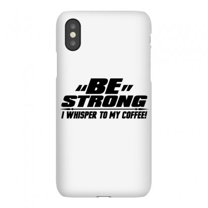 Be Strong , I Whisper To My Coffee! Iphonex Case Designed By Tiococacola