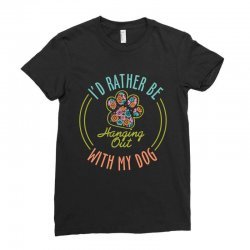 I'd Rather Be Hanging Out With My Dog Ladies Fitted T-Shirt | Artistshot