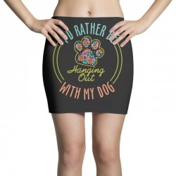 I'd Rather Be Hanging Out With My Dog Mini Skirts | Artistshot