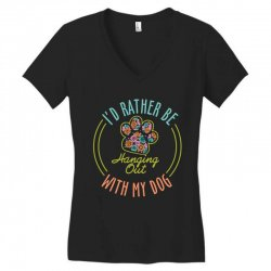 I'd Rather Be Hanging Out With My Dog Women's V-Neck T-Shirt | Artistshot