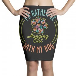 I'd Rather Be Hanging Out With My Dog Pencil Skirts | Artistshot