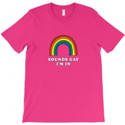 Sounds Gay I'm In T-shirt Designed By Tasha