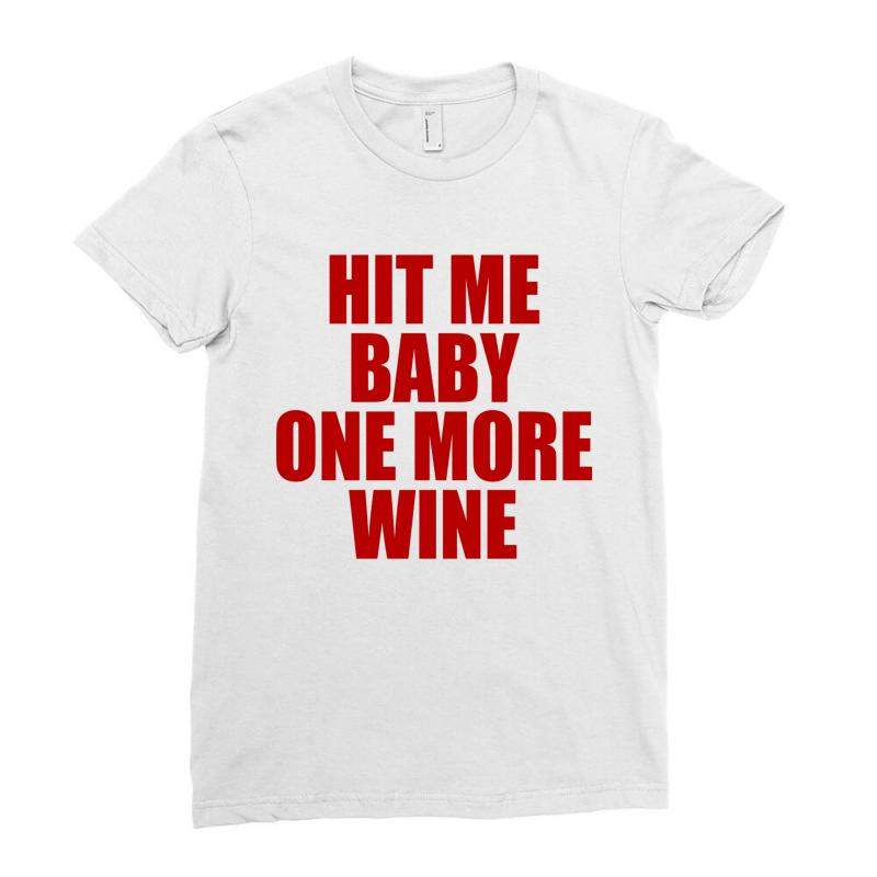Hit Me Baby One More Wine Ladies Fitted T-shirt | Artistshot
