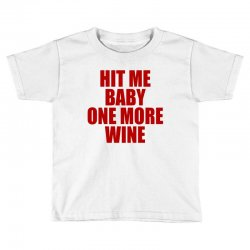 hit me baby one more wine Toddler T-shirt | Artistshot