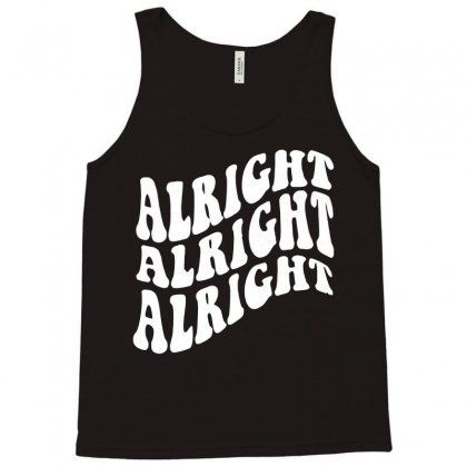 Alright Alright Alright Tank Top Designed By Acen9