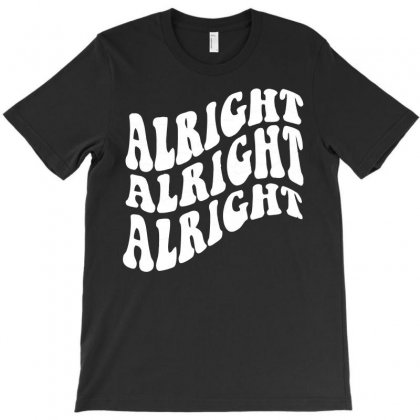Alright Alright Alright T-shirt Designed By Acen9
