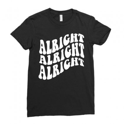 Alright Alright Alright Ladies Fitted T-shirt Designed By Acen9