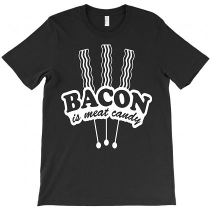 Bacon Is Meat Candy T-shirt Designed By Acen9