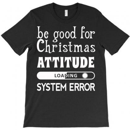 Be Good For Christmas (white) T-shirt Designed By Acen9