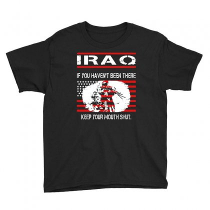 Iraq   If You Havent Been There Keep Your Mouth Shut T Shirt Youth Tee Designed By Hung