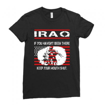 Iraq   If You Havent Been There Keep Your Mouth Shut T Shirt Ladies Fitted T-shirt Designed By Hung