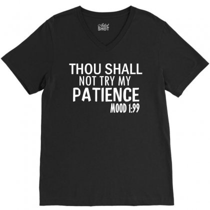 Thou Shall Not Try My Patience Mood 1:99 V-neck Tee Designed By Cogentprint
