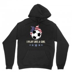 I Play Like A Girl 2019 Women Soccer Usa Unisex Hoodie Designed By Kakashop