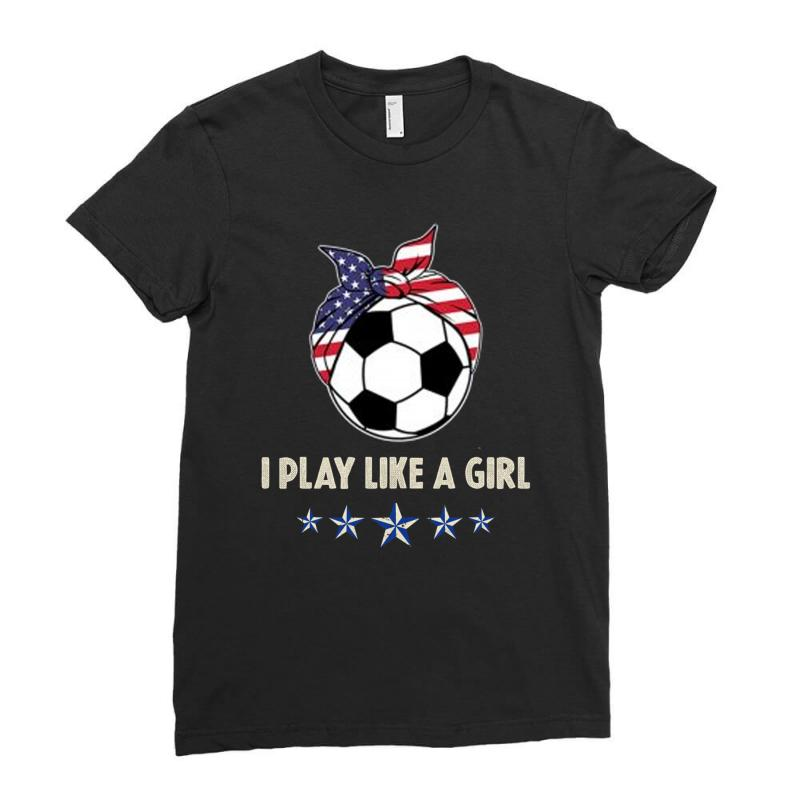 I Play Like A Girl 2019 Women Soccer Usa Ladies Fitted T-shirt   Artistshot