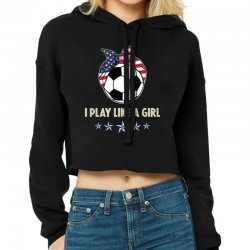 I Play Like A Girl 2019 Women Soccer Usa Cropped Hoodie Designed By Kakashop