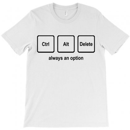 Ctrl Alt Delete Always An Option T-shirt Designed By Equinetee