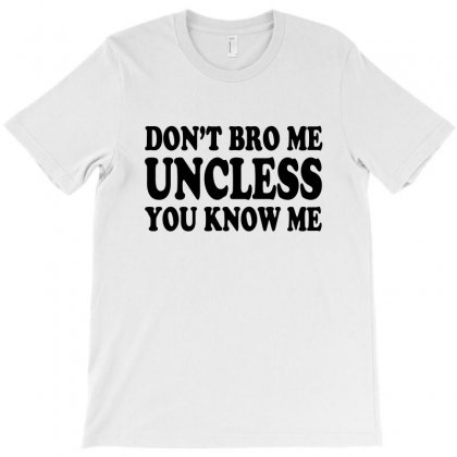 Don't Bro Me Unless T-shirt Designed By Equinetee