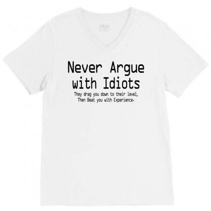 Argue With Idiots They Drag You Down To Their Leve V-neck Tee Designed By Teesclouds