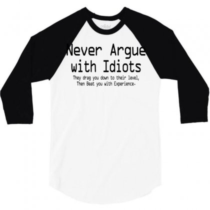 Argue With Idiots They Drag You Down To Their Leve 3/4 Sleeve Shirt Designed By Teesclouds