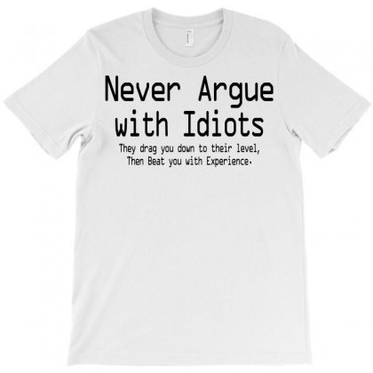 Argue With Idiots They Drag You Down To Their Leve T-shirt Designed By Teesclouds