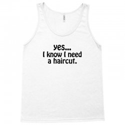yes i know i need a haircut Tank Top | Artistshot