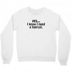 yes i know i need a haircut Crewneck Sweatshirt | Artistshot