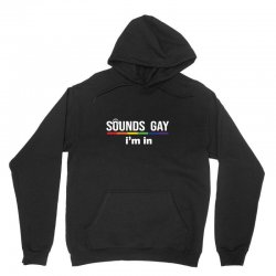 sounds gay i'm in Unisex Hoodie | Artistshot