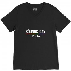 sounds gay i'm in V-Neck Tee | Artistshot