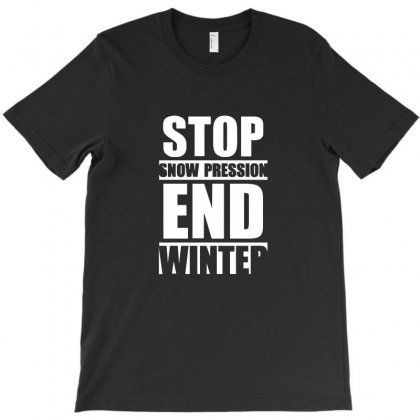 Stop Snow Pression End Winter Funny T-shirt Designed By Funtee