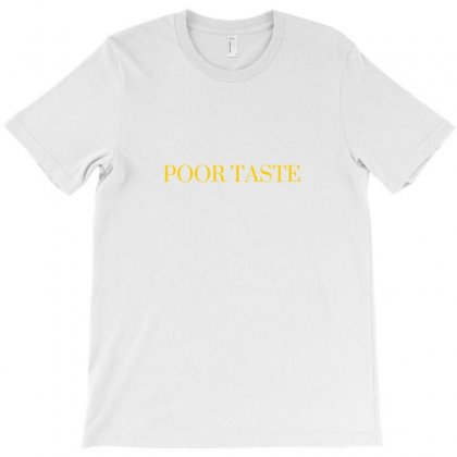Poor Taste White T-shirt Designed By Karlagse