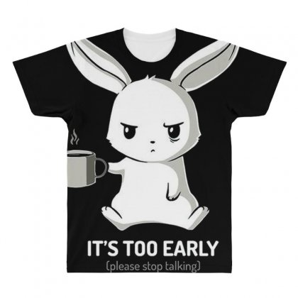 It's Too Early All Over Men's T-shirt Designed By Anrora